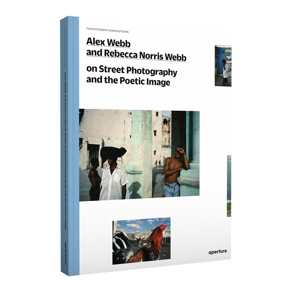 Alex Webb and Rebecca Noris Webb - On Street Photography and the Poetic Image - Photography Books