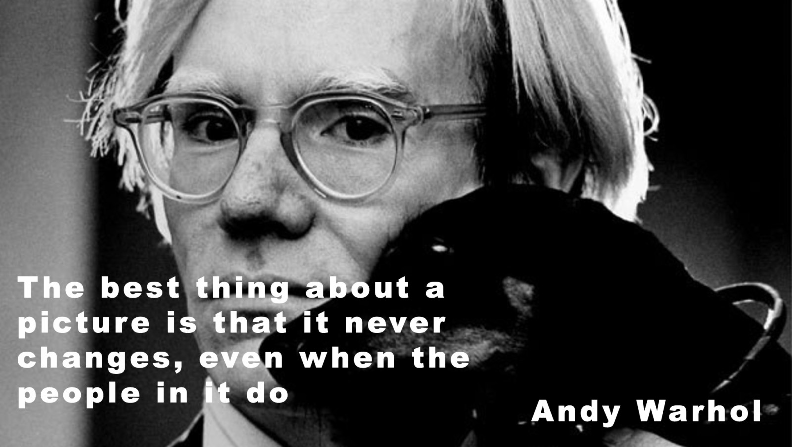 10the best thing about a picture is that it never changes even when the people in it do andy warhol