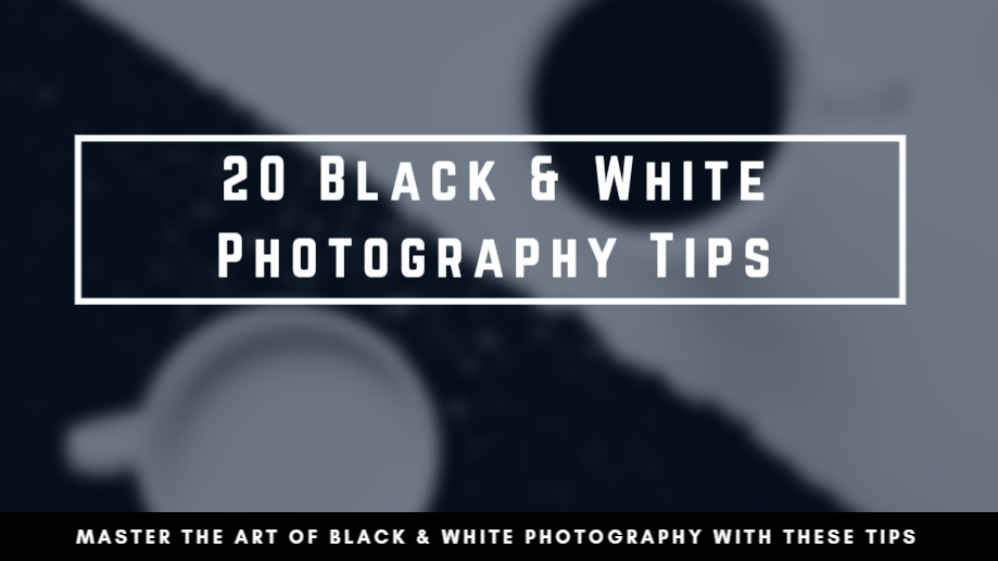20 Tips for Black & White Photography
