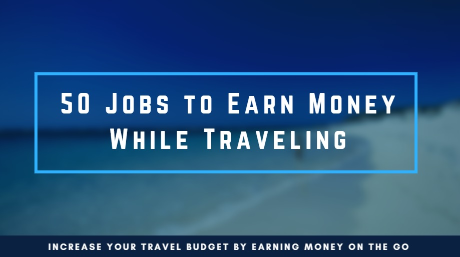 50 Travel Jobs To Earn A Living Streetbounty
