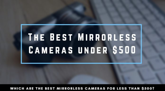 Best Mirrorless Cameras under 500