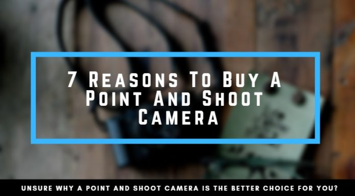 Reasons to Buy a Point and Shoot Camera